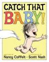Catch That Baby! - Nancy Coffelt, Scott Nash