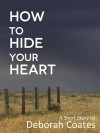 How to Hide Your Heart - Deborah Coates