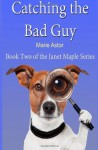 Catching the Bad Guy (Book Two) (Janet Maple Series) (Volume 2) - Marie Astor