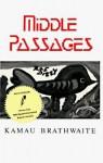 Middle Passages - Kamau Brathwaite, Eve Adamson