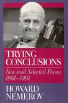 Trying Conclusions: New and Selected Poems, 1961-1991 - Howard Nemerov