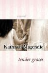 Tender Graces - Kathryn Magendie