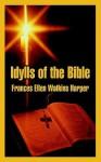 Idylls of the Bible - Frances Ellen Watkins Harper