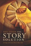 The Story Solution: 23 Actions All Great Heroes Must Take - Eric Edson
