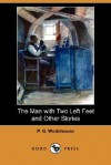 The Man with Two Left Feet and Other Stories (Dodo Press) - P.G. Wodehouse