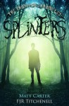 Splinters - F.J.R. Titchenell, Matt Carter