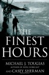 The Finest Hours: The True Story of the U.S. Coast Guard's Most Daring Sea Rescue - Michael J. Tougias, Casey Sherman