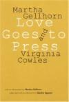 Love Goes to Press - Martha Gellhorn, Virginia Cowles, Sandra Spanier