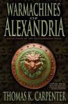 Warmachines of Alexandria (Alexandrian Saga #4) - Thomas K. Carpenter