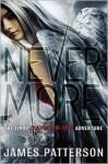 Nevermore: The Final Maximum Ride Adventure - James Patterson