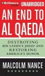 An End to Al-Qaeda: Destroying Bin Laden's Jihad and Restoring America's Honor - Malcolm W. Nance, Arthur Morey