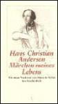Das Märchen meines Lebens - Hans Christian Andersen