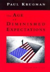 The Age of Diminished Expectations: U.S. Economic Policy in the 1990s - Paul Krugman