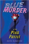 Blue Murder at the Pink Parrot - Ruth Ramsden