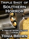 Triple Shot of Southern Horror - Tonia Brown, Jaidis Shaw, Stephanie Gianopoulos
