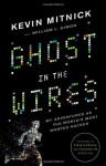 Ghost in the Wires: My Adventures as the World's Most Wanted Hacker - Kevin D. Mitnick, William L. Simon, Ray Porter