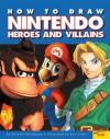 How To Draw Nintendo Heroes And Villians - Michael Teitelbaum, Ron Zalme
