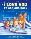 I Love You to God and Back: A Bedtime Prayer Book - Amanda Lamb