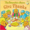 The Berenstain Bears Give Thanks - Jan Berenstain, Mike Berenstain