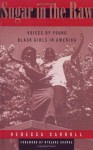 Sugar in the Raw: Voices of Young Black Girls in America - Rebecca Carroll