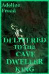 DELIVERED TO THE CAVE DWELLER KING - Adeline Freed