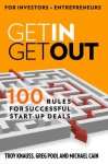 Get In, Get Out: 100 Rules for Successful Start-Up Deals - Troy Knauss, Greg Pool, Michael Cain