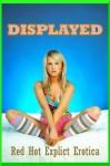 Displayed: Twenty Public Sex Stories - Sarah Blitz, Connie Hastings, Nycole Folk, Amy Dupont, Angela Ward, Hope Parsons, Alice Farney