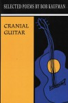 Cranial Guitar: Selected Poems - Bob Kaufman, David Henderson