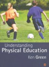 Understanding Physical Education - Ken Green, Professor Michael J. Green