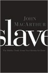 Slave: The Hidden Truth About Your Identity in Christ - John F. MacArthur Jr.