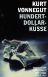 Hundert-Dollar-Küsse / ebook (German Edition) - Kurt Vonnegut