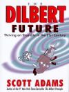 The Dilbert Future: Thriving on Stupidity in the Twenty-First Century - Scott Adams