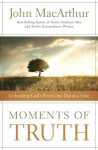 Moments Of Truth: Unleashing God's Word One Day At A Time - John F. MacArthur Jr.