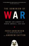 The Dominion of War: Empire and Liberty in North America, 1500-2000 - Fred Anderson