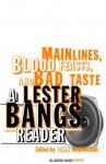 Main Lines, Blood Feasts, and Bad Taste: A Lester Bangs Reader - Lester Bangs, John Morthland