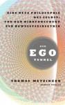 Der Ego-Tunnel: Eine neue Philosophie des Selbst: Von der Hirnforschung zur Bewusstseinsethik (German Edition) - Thomas Metzinger, Thorsten Schmidt