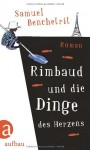 Rimbaud und die Dinge des Herzens - Samuel Benchetrit, Olaf Matthias Roth