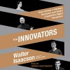 The Innovators: How a Group of Hackers, Geniuses, and Geeks Created the Digital Revolution - Dennis Boutsikaris, Walter Isaacson