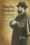 Hamlin Garland, Prairie Radical: Writings from the 1890s - Hamlin Garland, Donald Pizer