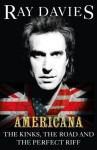 Americana: The Kinks, the Road and the Perfect Riff - Ray Davies