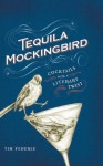 Tequila Mockingbird: Cocktails with a Literary Twist - Tim Federle, Lauren Mortimer