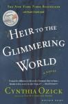 Heir to the Glimmering World - Cynthia Ozick