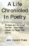 A Life Chronicled in Poetry: Bridges Built Are Not to Be Burned, They Must Remain for Those That Follow - John Prater