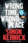 Wrong Time, Wrong Place - Simon Kernick