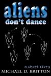 Aliens Don't Dance - Michael D. Britton
