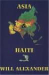 Asia & Haiti - Will Alexander