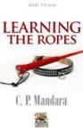 Learning the Ropes - C.P. Mandara