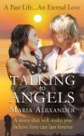 Talking to Angels - a past life romance (The Angel Light Series) - Maria Alexander
