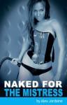 Naked for the Mistress - Alex Jordaine