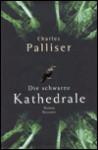 Die schwarze Kathedrale (Gebundene Ausgabe) - Charles Palliser